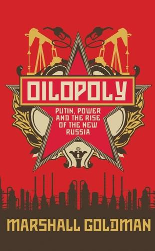 Oilopoly: Putin, Power and the Rise of the New Russia (Paperback)