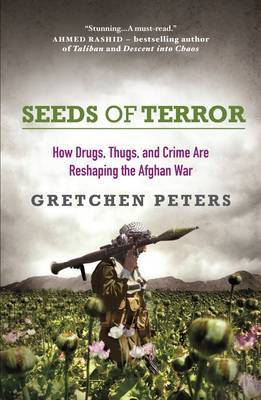 Seeds of Terror: How Drugs, Thugs and Crime are Reshaping the Afghan War (Paperback)