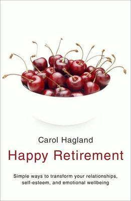 Happy Retirement: Simple Ways to Transform your Relationships, Self-Esteem and Well-Being (Paperback)