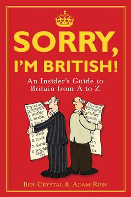 Sorry, I'm British!: An Insider's Guide to Britain from A to Z (Hardback)