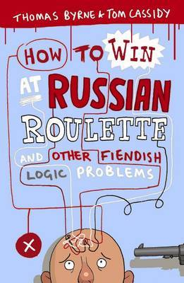 How to Win at Russian Roulette: And Other Fiendish Logic Problems (Paperback)
