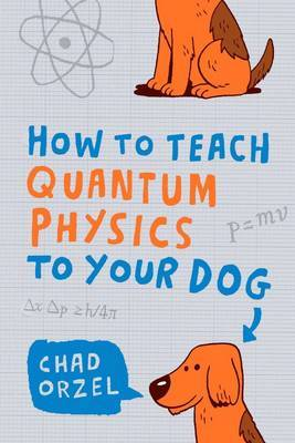 How to Teach Quantum Physics to Your Dog (Paperback)