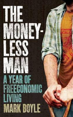 The Moneyless Man: A Year of Freeconomic Living (Paperback)