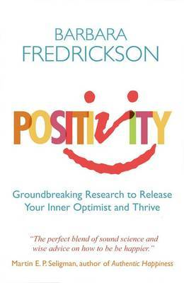 Positivity: Groundbreaking Research to Release Your Inner Optimist and Thrive (Paperback)