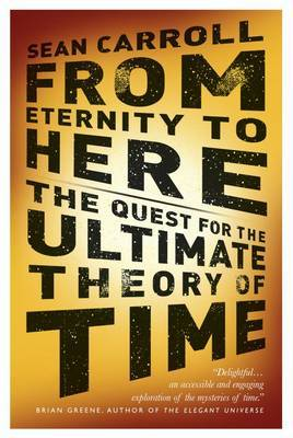 From Eternity to Here: The Quest for the Ultimate Theory of Time (Paperback)