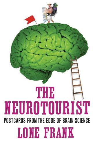 The Neurotourist: Postcards from the Edge of Brain Science (Paperback)