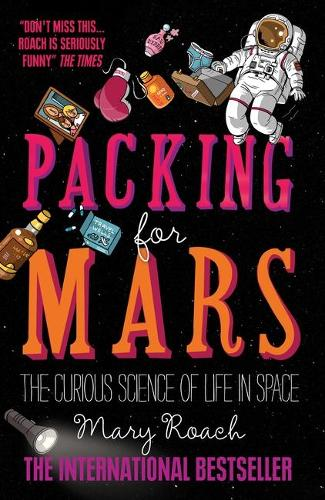 Packing for Mars: The Curious Science of Life in Space (Paperback)