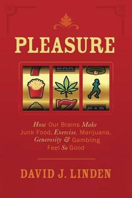 Pleasure: How Our Brains Make Junk Food, Exercise, Marijuana, Generosity, and Gambling Feel So Good (Paperback)