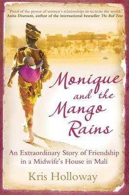 Monique and the Mango Rains: An Extraordinary Story of Friendship in a Midwife's House in Mali (Paperback)