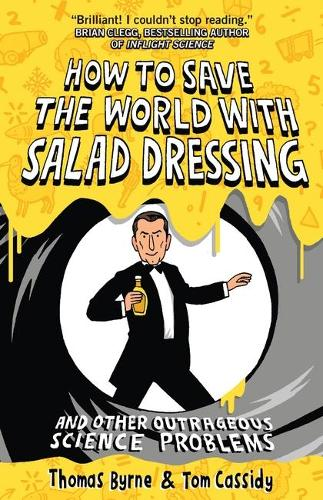 How to Save the World with Salad Dressing: and Other Outrageous Science Problems (Paperback)