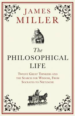 The Philosophical Life: Twelve Great Thinkers and the Search for Wisdom, from Socrates to Nietzsche (Paperback)