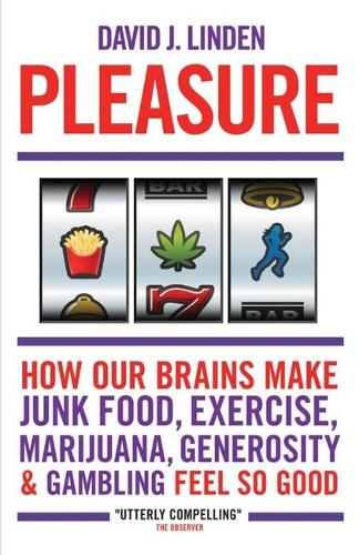 Pleasure: How Our Brains Make Junk Food, Exercise, Marijuana, Generosity, and Gambling Feel So Good (Paperback)