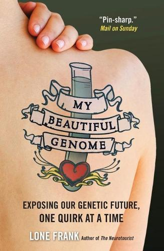 My Beautiful Genome: Exposing Our Genetic Future, One Quirk at a Time (Paperback)
