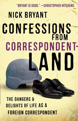 Confessions from Correspondentland: The Dangers and Delights of Life as a Foreign Correspondent (Paperback)