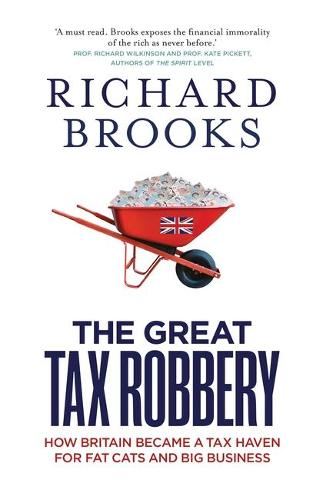The Great Tax Robbery: How Britain Became a Tax Haven for Fat Cats and Big Business (Paperback)