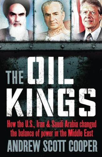 The Oil Kings: How the US, Iran and Saudi-Arabia Changed the Balance of Power in the Middle East (Paperback)