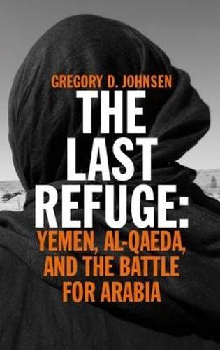 The Last Refuge: Yemen, al-Qaeda, and the Battle for Arabia (Paperback)