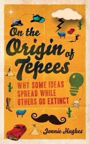 On the Origin of Tepees: Why Some Ideas Spread While Others Go Extinct (Paperback)