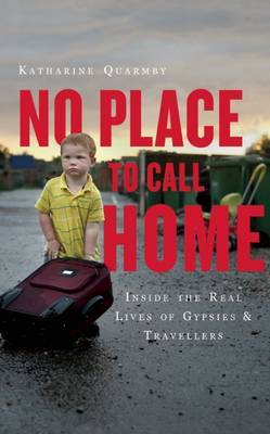 No Place to Call Home: Inside the Real Lives of Gypsies and Travellers (Paperback)