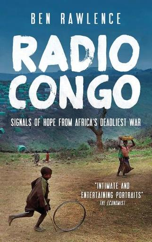 Radio Congo: Signals of Hope from Africa's Deadliest War (Paperback)