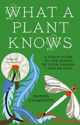 What a Plant Knows: A Field Guide to the Senses of Your Garden - and Beyond (Paperback)