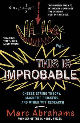 This is Improbable: Cheese String Theory, Magnetic Chickens and Other WTF Research (Paperback)