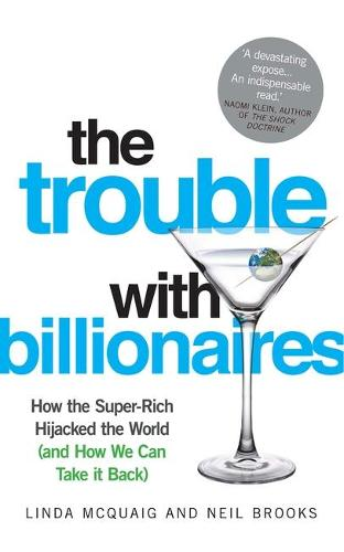 The Trouble with Billionaires: How the Super-Rich Hijacked the World (and How we Can Take It Back) (Paperback)