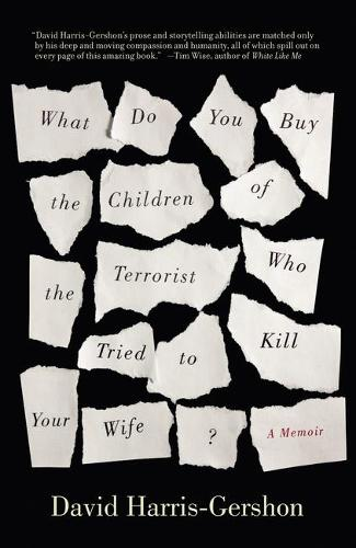What Do You Buy the Children of the Terrorist Who Tried to Kill Your Wife?: A Memoir (Paperback)