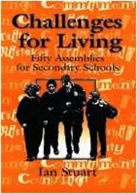 Challenges for Living: Fifty Assemblies for Secondary Schools (Paperback)