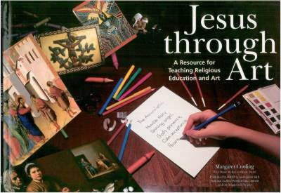Jesus Through Art: Resource for Teaching Religious Education and Art (Paperback)
