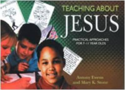 Teaching About Jesus: Practical Approaches for 7-11 Year Olds (Paperback)
