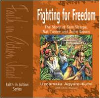 Fighting for Freedom: The Story of Sam Sharpe, Nat Turner and John Brown - Faith in Action (Paperback)