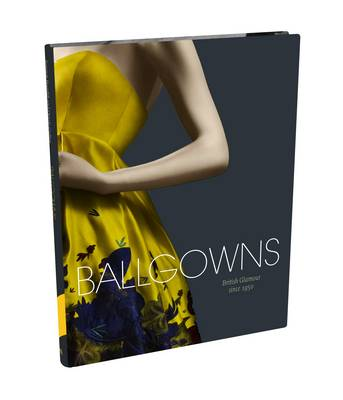 Ballgowns: British Glamour Since 1950 (Hardback)