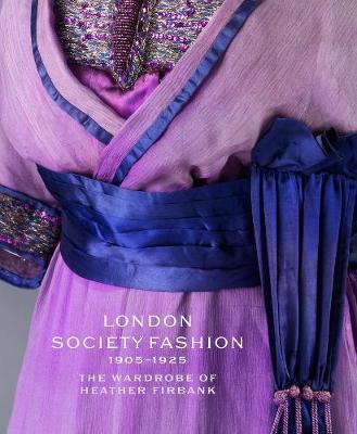 London Society Fashion 1905 - 1925: The Wardrobe of Heather Firbank (Hardback)