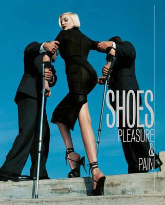 Shoes: Pleasure & Pain (Hardback)