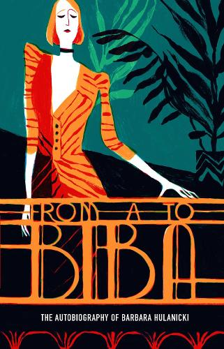 From A to Biba: The Autobiography of Barbara Hulanicki - V&A Fashion Perspectives (Paperback)