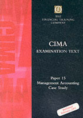 Cima Final: Paper 15 - Management Accounting - Case Study: Exam Text - CIMA final (Paperback)
