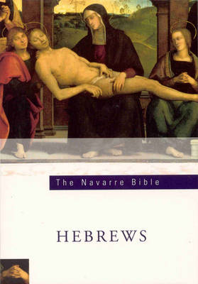 The Navarre Bible: Epistle to the Hebrews: In the Revised Standard Version and New Vulgate with a Commentary by Members of the Faculty of Theology of the University of Navarre (Paperback)