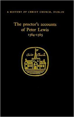 The Proctor's Accounts of Peter Lewis - History of Christ Church S. v. 1 (Hardback)