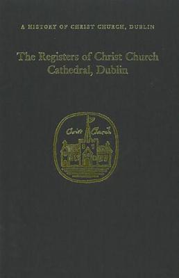 The Registers of Christ Church Cathedral, 1710-1900 (Hardback)