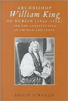 Archbishop William King (1650-1729) and the Constitution in Church and State (Hardback)