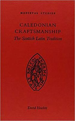 Caledonian Craftsmanship: The Scottish Latin Tradition (Hardback)