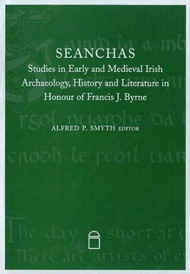Seanchas: Essays Presented to Francis J.Byrne (Hardback)