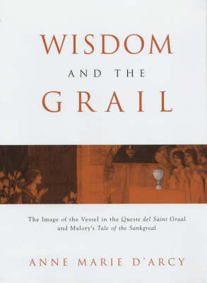 Wisdom of the Grail: The Image of the Vessel in the Queste del Saint Graal and Malory's Tale of Sankgreal (Hardback)