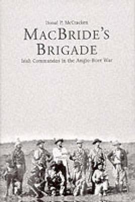 MacBride's Brigade: Irish Commandos in the Anglo-Boer War (Hardback)