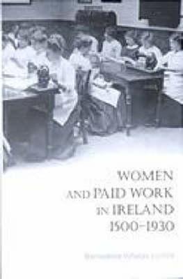 Women and Work in Ireland, 1500-1930 (Hardback)