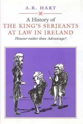 A History of the King's Serjeants at Law in Dublin: Honour Rather Than Advantage? - Irish Legal History Society Series (Hardback)