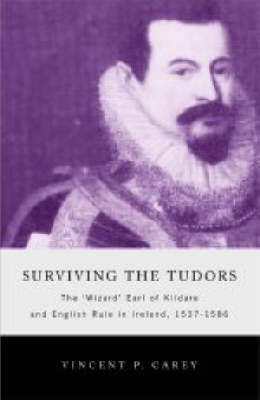 Surviving the Tudors: The Wizard Earl of Kildare and English Rule in Ireland, 1537-1586 - Maynooth History Studies S. (Hardback)