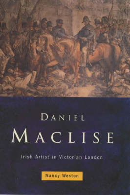 Daniel Maclise: An Irish Artist in Victorian London (Hardback)