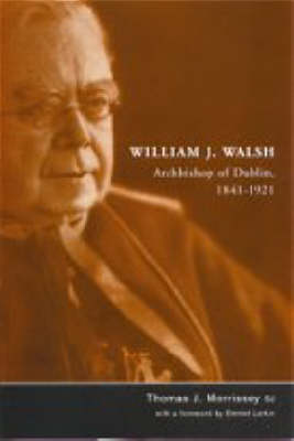 William J.Walsh, Archbishop of Dublin, 1841-1921 (Hardback)